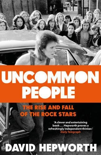 Uncommon People: The Rise and Fall of the Rock Stars 1955-1994