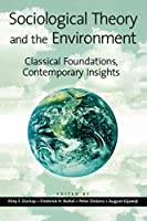 Sociological Theory and the Environment: Classical Foundations, Contemporary Insights by Unknown(2001-12-29)