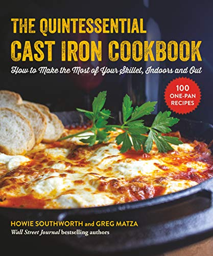 The Quintessential Cast Iron Cookbook,: 100 One-Pan Recipes to Make the Most of Your Skillet (English Edition)