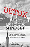 DETOX from a RELIGIOUS MINDSET: To the Distressed, Discontent and Indebted, Your Assignment is Found in the Marketplace
