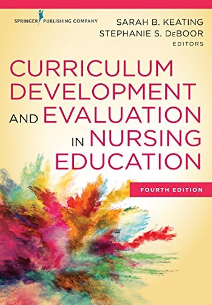 キャッシュ行進獲物Curriculum Development and Evaluation in Nursing Education (English Edition)