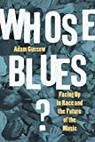 Whose Blues?: Facing Up to Race and the Future of the Music