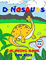 Dinosaurs Coloring Book for Kids Ages 3-8: for Boys and Girls , Coloring and Learning The Names of Dinosaurs.