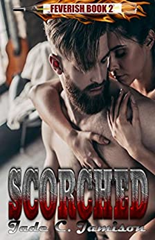 Scorched (Feverish 2) by [Jamison, Jade C.]