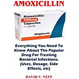 Amoxicillin: Everything You Need To Know About The Popular Drug For Treating Bacterial Infections. (Uses, Dosage, Side Effects, etc)