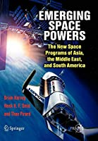 Emerging Space Powers: The New Space Programs of Asia, The Middle East and South America (Springer Praxis Books / Space Exploration)