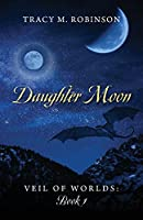Daughter Moon: Veil of Worlds - Book 1