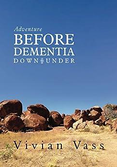 [Vass, Vivian]のAdventure Before Dementia Down Under: An epic Journey (English Edition)