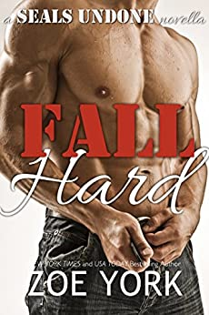 Fall Hard: Navy SEAL contemporary romance (SEALs Undone series Book 2) by [York, Zoe]