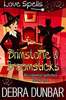 Brimstone and Broomsticks (Accidental Witches Book 1) by [Dunbar, Debra, Spells, Love]