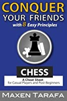 Chess: Conquer Your Friends With 8 Easy Principles; a Cheat Sheet for Casual Players and Post-Beginners (Skill Artist's Guide)