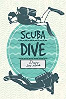 Scuba Dive - Diving Log Book: 110 Pages 6x9 Diving Logbook, Dive Log For Beginners and Experienced Divers