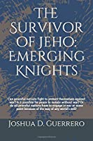 The Survivor of Jeho: Emerging Knights: Can peaceful nations fight to protect themselves against war? Is it possible for peace to remain without war? Or do all peaceful nations have to engage in war at some point because of the way of any world's evil? (Jeho Trilogy)