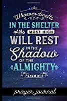 Whoever Dwells in the Shelter of the Most High Will Rest in the Shadow of the Almighty Psalm 91:1 - Prayer Journal: Keep Track Of Prayers, Key Bible Verses & More - Pretty Bible Verse Cover Design - Great Tool For Spiritual Growth