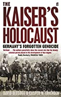 The Kaiser's Holocaust: Germany's Forgotten Genocide and the Colonial Roots of Nazism. David Olusoga and Casper W. Erichsen