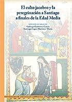 El culto jacobeo y la peregrinación a Santiago a finales de la Edad Media : crisis y renovación