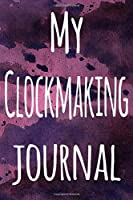 My Clockmaking Journal: The perfect gift for the artist in your life - 119 page lined journal!
