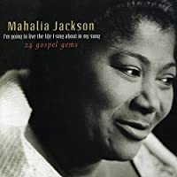 24 Gospel Gems: I'm Going To Live The Life I Sing About In My Song by Mahalia Jackson (2006-03-28)