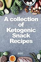 A collection of Ketogenic Snack Recipes
