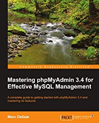 Mastering phpMyAdmin 3.4 for Effective MySQL Management: A Complete Guide to Getting Started With Phpmyadmin 3.4 and Mastering Its Features