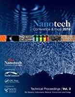 Nanotechnology 2012: Bio Sensors, Instruments, Medical, Environment and Energy: Technical Proceedings of the 2012 NSTI Nanotechnology Conference and Expo (Volume 3 )