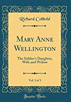 Mary Anne Wellington, Vol. 3 of 3: The Soldier's Daughter, Wife and Widow (Classic Reprint)