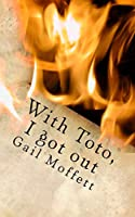 With Toto, I Got Out: From the Oppression of Domestic Violence to an Unforeseen Freedom of Life Without Addiction, Gail Moffett Courageously Journeys Life with Constant Companion & Dear Friend, Toto, the Miracle Cat. Read @ Empowerment, Hope, Life & the Love of a Tiny Feline.