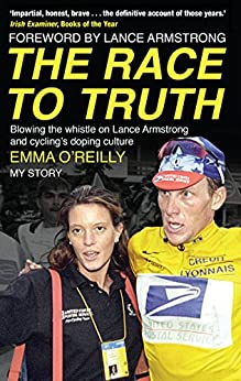 The Race to Truth: Blowing the whistle on Lance Armstrong and cycling's doping culture by [O'Reilly, Emma]