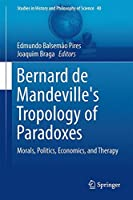 Bernard de Mandeville's Tropology of Paradoxes: Morals, Politics, Economics, and Therapy (Studies in History and Philosophy of Science)