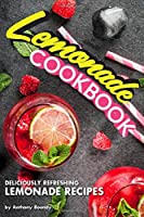 Lemonade Cookbook: Deliciously Refreshing Lemonade Recipes