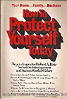 How to Protect Yourself Today: Your Home, Family, Business