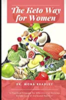 The Keto Way For Women: A Practical Program for Effective Fat-Burning, Weight Loss & Hormonal Balance