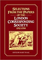 Selections from the Papers of the London Corresponding Society 1792–1799
