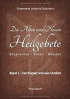Die Alten und Neuen Heilgebete: Besprechen - Boeten - Wenden