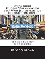 Study Guide Student Workbook for Star Wars Jedi Apprentice the Fight for Truth: Black Student Workbooks