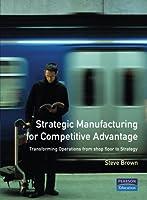 Strategic Manufacturing Competitive Advantage