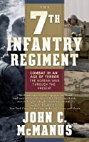 The 7th Infantry Regiment: Combat in an Age of Terror, The Korean War Through the Present