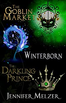 Into the Green 1-3: The Goblin Market, Winterborn and The Darkling Prince by [Melzer, Jennifer]