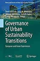 Governance of Urban Sustainability Transitions: European and Asian Experiences (Theory and Practice of Urban Sustainability Transitions)