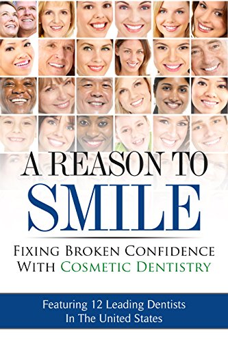 A Reason To Smile: Fixing Broken Confidence With Cosmetic Dentistry (English Edition)