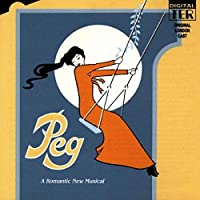 Peg: A Romantic New Musical (1984 Original London Cast)