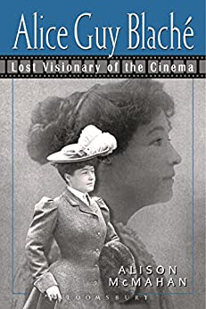 Alice Guy Blaché: Lost Visionary of the Cinema by [McMahan, Alison]