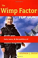 The Wimp Factor: Gender Gaps, Holy Wars, and the Politics of Anxious Masculinity