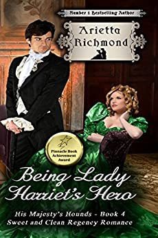Being Lady Harriet's Hero: Sweet and Clean Regency Romance (His Majesty's Hounds Book 4) by [Richmond, Arietta]