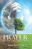 Prayer, The Catalyst For Climate Change