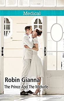 Mills & Boon : The Prince And The Midwife (The Hollywood Hills Clinic Book 5) by [Gianna, Robin]