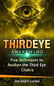 Third Eye Awakening: 5 Techniques to Awaken the Third Eye Chakra by [Lundal, Jon Andre]