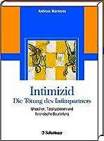 Intimizid - Die Toetung des Intimpartners: Ursachen, Tatsituationen und forensische Beurteilung