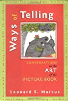 Ways of Telling: Fourteen Interviews With Masters of the Art of the Pict: Fourteen Interviews With the Masters of the Art of the Picture Book