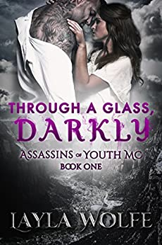 Through A Glass, Darkly (Assassins of Youth MC Book 1) by [Wolfe, Layla]